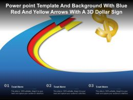 Power Point Template And Background With Blue Red And Yellow Arrows With A 3d Dollar Sign