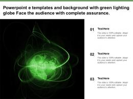 Powerpoint E Templates And Background With Green Lighting Globe Face The Audience With Complete Assurance