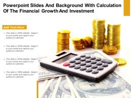 Powerpoint Slides And Background With Calculation Of The Financial Growth And Investment