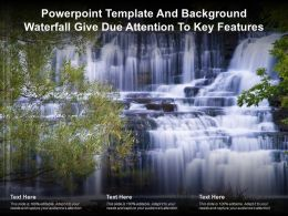 Powerpoint Template And Background Waterfall Give Due Attention To Key Features