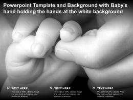 Powerpoint Template And Background With Babys Hand Holding The Hands At The White Background