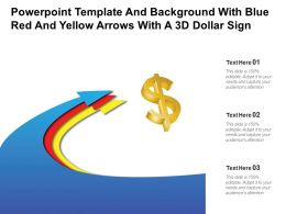 Powerpoint Template And Background With Blue Red And Yellow Arrows With A 3d Dollar Sign
