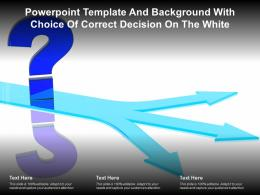 Powerpoint Template And Background With Choice Of Correct Decision On The White