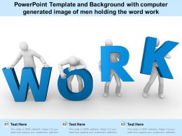 Powerpoint Template And Background With Computer Generated Image Of Men Holding The Word Work