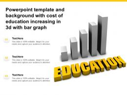Powerpoint Template And Background With Cost Of Education Increasing In 3d With Bar Graph