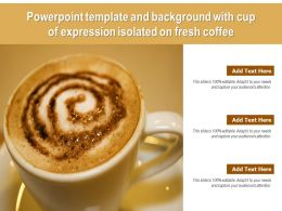 Powerpoint Template And Background With Cup Of Expression Isolated On Fresh Coffee