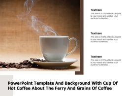 Powerpoint Template And Background With Cup Of Hot Coffee About The Ferry And Grains Of Coffee