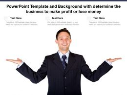 Powerpoint Template And Background With Determine The Business To Make Profit Or Lose Money