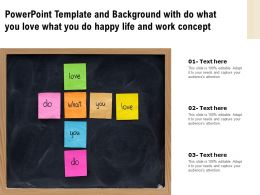 Powerpoint Template And Background With Do What You Love What You Do Happy Life And Work Concept