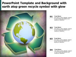 Powerpoint Template And Background With Earth Atop Green Recycle Symbol With Glow