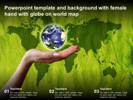 Powerpoint Template And Background With Female Hand With Globe On World Map