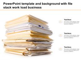 Powerpoint Template And Background With File Stack Work Load Business