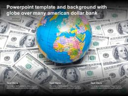 Powerpoint Template And Background With Globe Over Many American Dollar Bank