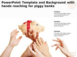Powerpoint Template And Background With Hands Reaching For Piggy Banks