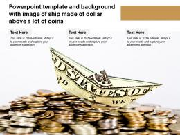 Powerpoint Template And Background With Image Of Ship Made Of Dollar Above A Lot Of Coins