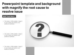 Powerpoint Template And Background With Magnify The Root Cause To Resolve Issue