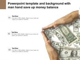 Powerpoint Template And Background With Man Hand Save Up Money Balance
