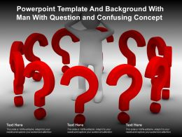 Powerpoint Template And Background With Man With Question And Confusing Concept