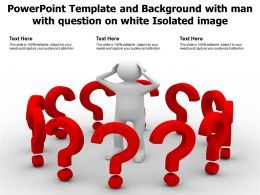 Powerpoint Template And Background With Man With Question On White Isolated Image