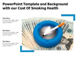 Powerpoint Template And Background With Our Cost Of Smoking Health