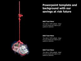 Powerpoint Template And Background With Our Savings At Risk Future