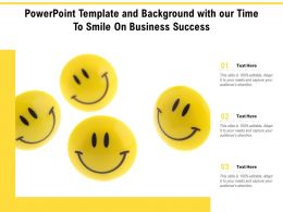 Powerpoint Template And Background With Our Time To Smile On Business Success