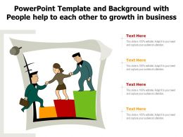 Powerpoint Template And Background With People Help To Each Other To Growth In Business