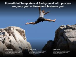 Powerpoint Template And Background With Process Are Jump Goal Achievement Business Goal