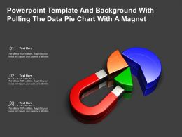 Powerpoint Template And Background With Pulling The Data Pie Chart With A Magnet
