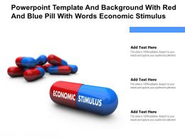 Powerpoint Template And Background With Red And Blue Pill With Words Economic Stimulus