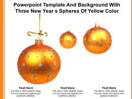 Powerpoint Template And Background With Three New Year S Spheres Of Yellow Color