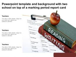 Powerpoint Template And Background With Two School On Top Of A Marking Period Report Card