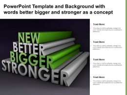 Powerpoint Template And Background With Words Better Bigger And Stronger As A Concept