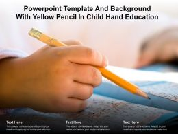 Powerpoint Template And Background With Yellow Pencil In Child Hand Education
