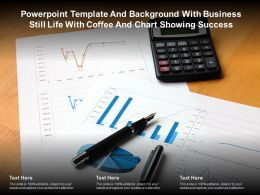 Powerpoint Template And With Business Still Life With Coffee And Chart Showing Success