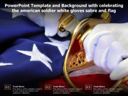 Powerpoint Template And With Celebrating The American Soldier White Gloves Sabre And Flag