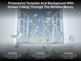 Powerpoint Template And With Dollars Falling Through The Window Money Ppt Powerpoint