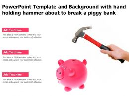 Powerpoint Template And With Hand Holding Hammer About To Break A Piggy Bank