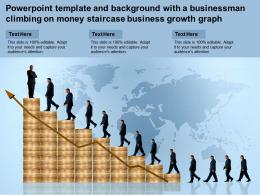 Powerpoint Template With A Businessman Climbing On Money Staircase Business Growth Graph