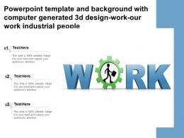 Powerpoint Template With Computer Generated 3d Design Work Our Work Industrial People