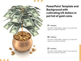 Powerpoint Template With Cultivating US Dollars In Pot Full Of Gold Coins
