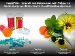 Powerpoint Template With Natural Vs Traditional Preventative Health Care Alternatives Medical