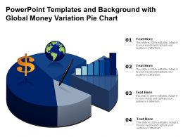 Powerpoint Templates And Background With Global Money Variation Pie Chart