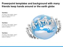 Powerpoint Templates And Background With Many Friends Keep Hands Around Or The Earth Globe