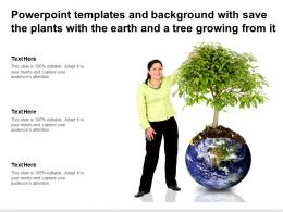 Powerpoint Templates And Background With Save The Plants With The Earth And A Tree Growing From It
