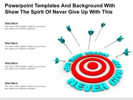 Powerpoint Templates And Background With Show The Spirit Of Never Give Up With This