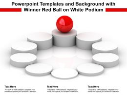 Powerpoint Templates And Background With Winner Red Ball On White Podium