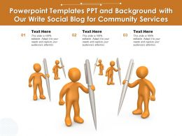 Powerpoint Templates PPT And Background With Our Write Social Blog For Community Services
