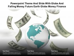 Powerpoint Theme And Slide With Globe And Falling Money Future Earth Globe Money Finance