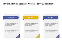 PPC And Adwords Specialist Proposal 30 60 90 Days Plan Ppt Powerpoint Show Topics